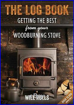 The Log Book Getting the Best From Your Wood-Burning Stove, 2nd Edition By Wil